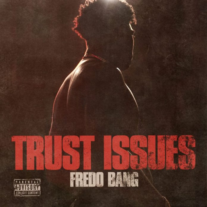 Fredo Bangs New Song Trust Issues Drops
